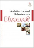 Addiction Learned Behaviour or a Disease